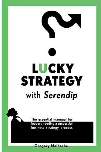 LUCKY STRATEGY with Serendip: The essential manual for leaders needing a successful business strategy process (Business Excellence)