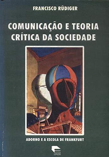 Comunicação E Teoria Crítica Da Sociedade - Adorno E A Escola De Frankfurt