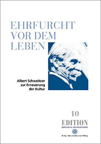 Ehrfurcht vor dem Leben: Albert Schweitzer zur Erneuerung der Kultur (Edition)