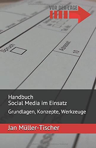 Handbuch Social Media im Einsatz: Grundlagen, Konzepte, Werkzeuge