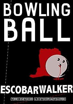 Bowling Ball: Glasgow Smiles Better (Three Realistic Holes trilogy Book 1) by [Escobar Walker, Bojan Rajic, Mauricio Gómez]