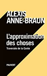 L'approximation des choses d'Alexis Anne-Braun