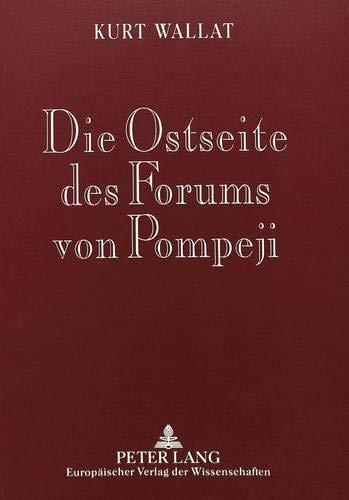 Die Ostseite des Forums von Pompeji: Baugeschichtliche Untersuchungen an den kaiserzeitlichen Gebäuden: Baugeschichtliche Untersuchungen an Den Kaiserzeitlichen Gebaeuden