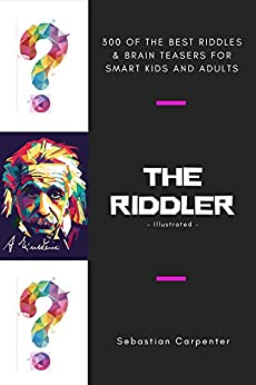 The Riddler (Illustrated): 300 Of The Best Riddles & Brain Teasers For Smart Kids And Adults by [Sebastian Carpenter]