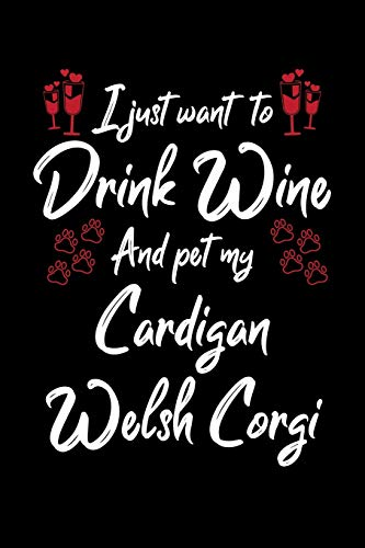 I Just Want To Drink Wine And Pet My Cardigan Welsh Corgi: 6x9 inch, Wine Review Journal, 110 Pages