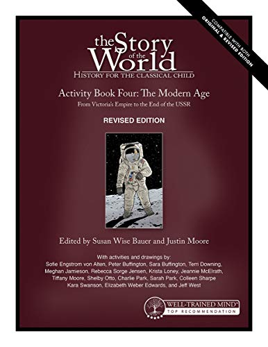 Compare Textbook Prices for Story of the World, Vol. 4 Activity Book, Revised Edition: The Modern Age: From Victoria's Empire to the End of the USSR Story of the World, 6 Revised Edition ISBN 9781945841927 by Bauer, Susan Wise,Moore, Justin,West, Jeff,Fretto, Mike