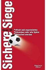 Sichere Siege: Fußball und organisiertes Verbrechen oder wie Spiele manipuliert werden Hardcover