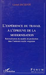 L'expérience du travail à l'épreuve de la modernisation - Rationalisation du modèle de production dans l'industrie textile vosgienne de Lionel Jacquot