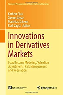 Innovations in Derivatives Markets: Fixed Income Modeling, Valuation Adjustments, Risk Management, and Regulation (Springer Proceedings in Mathematics & Statistics Book 165)