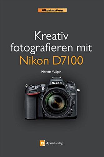 Kreativ fotografieren mit Nikon D7100 (NikoniansPress) (German Edition)