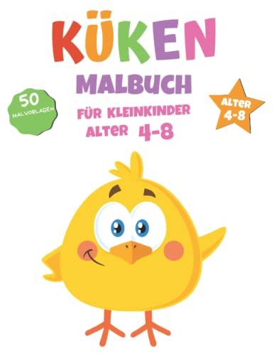 Küken Malbuch: Küken Malbuch Für Kinder, Senioren, mädchen, Jungen, Über 50 Seiten zum Ausmalen, Perfekte Malvorlagen für Vorschulkinder, Kindergarten und Kinder im Alter von 4-8 Jahren und älter