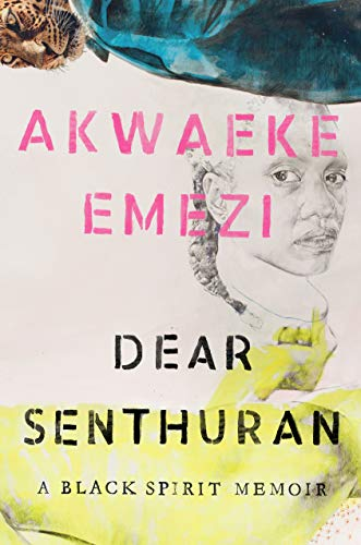 Dear Senthuran: A Black Spirit Memoir by [Akwaeke Emezi]