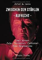Zwischen den Stuehlen - Aufrecht: Kurt Hirsch: Jude, Trotzkist, Publizist - Eine Spurensuche