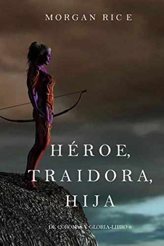 Héroe, Traidora, Hija (De Coronas Y Gloria—Libro 6)