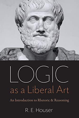 Compare Textbook Prices for Logic as a Liberal Art: An Introduction to Rhetoric and Reasoning Illustrated Edition ISBN 9780813232348 by Houser, Rollen Edward