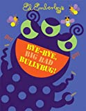 """Bye-Bye, Big Bad Bullybug!"" Children's Book About Bullies"