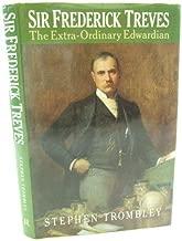 Sir Frederick Treves: The Extra-Ordinary Edwardian
