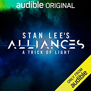 Stan Lee's Alliances: A Trick of Light                   By:                                                                                                                                 Stan Lee,                                                                                        Kat Rosenfield,                                                                                        Created by Stan Lee,                   and others                      Length: Not Yet Known     Not rated yet     Overall 0.0