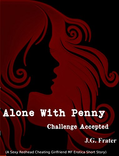 Alone With Penny: Challenge Accepted (A Sexy Redhead Cheating Girlfriend Short Story) (English Edition)