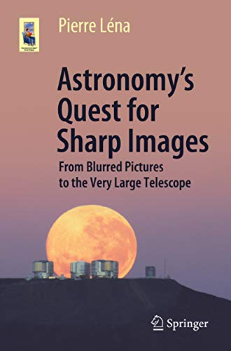 Astronomy's Quest for Sharp Images: From Blurred Pictures to the Very Large Telescope (Astronomers' Universe) (English Edition)