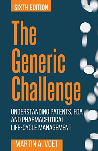 The Generic Challenge: Understanding Patents, FDA and Pharmaceutical Life-Cycle Management (Sixth Edition) (English Edition)