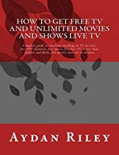 How to Get Free TV and Unlimited Movies And Shows Live TV: Complete guide to watching anything on TV for free, free PPV channels, free sports, free ... to get free tv shows, how to watch free tv)