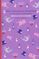 Alice's Adventures in Wonderland and Through the Looking Glass (Arcturus Children's Classics)