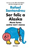Ser feliç a Alaska: Ments fortes contra vent i marea (Campanyes)