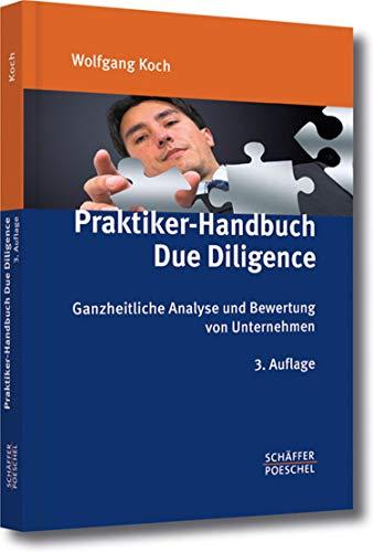 Praktiker-Handbuch Due Diligence: Ganzheitliche Analyse und Bewertung von Unternehmen