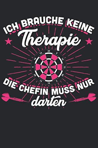 Ich brauche keine Therapie Die Chefin muss nur darten: Dart Chefin & Darts Notizbuch 6' x 9' Dartboard Geschenk für Darten & Frauen
