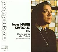 Sacred Chants of the Orient - Melchite Chants by Sister Marie Keyrouz (2001-06-12)
