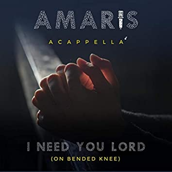 I Need You Lord (On Bended Knee)