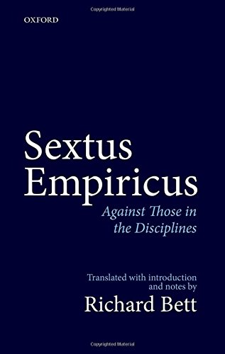 Sextus Empiricus: Against Those in the Disciplines: Translated with introduction and notes