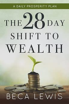 The 28 Day Shift To Wealth: A Daily Prosperity Plan (The Shift Series Book 3) by [Beca Lewis]