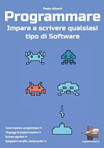 Programmare: Impara a scrivere qualsiasi tipo di software
