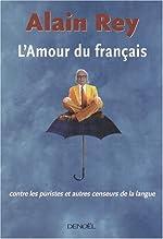 L'Amour du français, contre les puristes et autres censeurs de la langue d'Alain Rey