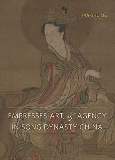 Empresses, Art, and Agency in Song Dynasty China by Hui-shu Lee (2010-08-25)
