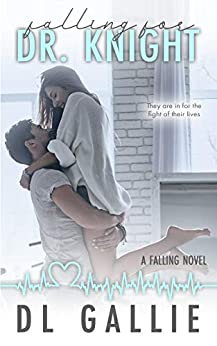 Falling for Dr. Knight: A Falling Novel by [DL Gallie]