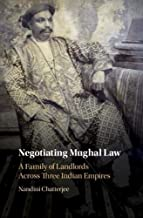 Negotiating Mughal Law: A Family of Landlords across Three Indian Empires (English Edition)