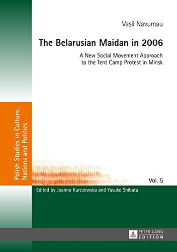 The Belarusian Maidan in 2006: A New Social Movement Approach to the Tent Camp Protest in Minsk