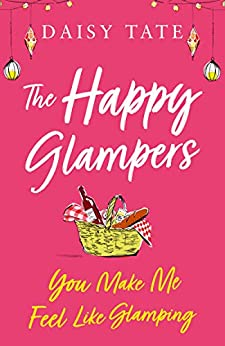 You Make Me Feel Like Glamping (The Happy Glampers, Book 1) by [Daisy Tate]