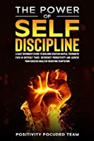 The Power of Self Discipline: A Daily Beginner's Guide To Building Spartan Mental Toughness Even In Difficult Times. Skyrocket Productivity and Achieve Your Success Goals By Resisting Temptation