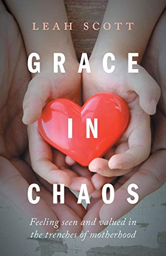 Grace in Chaos: Feeling Seen and Valued in the Trenches of Motherhood (English Edition)