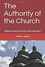 The Authority of the Church: Rediscovering the Power of the Holy Spirit