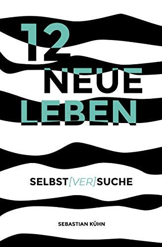 12 Neue Leben: Selbst[ver]suche