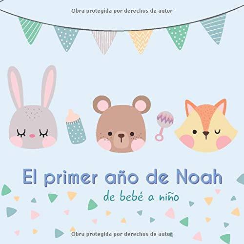El primer año de Noah - de bebé a niño: Álbum de tu bebé para completar con las experiencias vividas durante su primer año