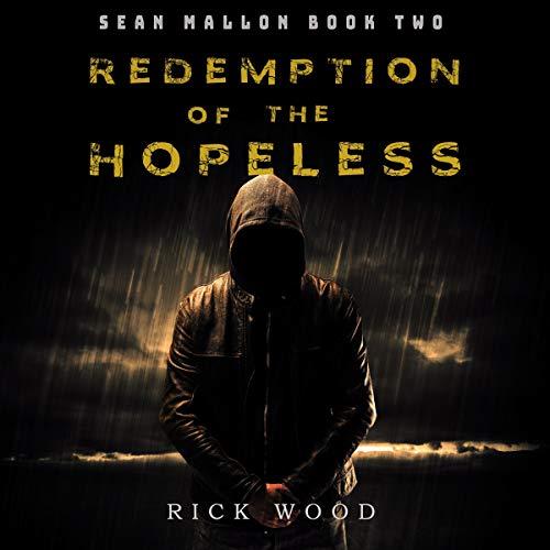 Redemption of the Hopeless (A Crime Thriller Novel): Sean Mallon, Book 2