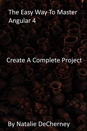The Easy Way To Master Angular 4: Create A Complete Project (English Edition)