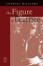 [[The Figure of Beatrice: A Study in Dante]] [By: Williams, Charles] [October, 2005]