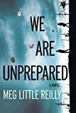 Image of We Are Unprepared: A Novel